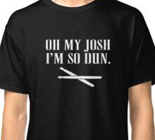 Oh My Josh, I'm So Dun T-Shirt - Twenty One Pilots Classic T-Shirt
