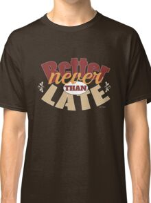 Funny better never than late design Classic T-Shirt