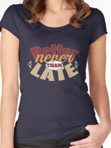 Funny better never than late design Women's Fitted Scoop T-Shirt