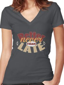 Funny better never than late design Women's Fitted V-Neck T-Shirt