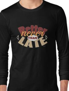 Funny better never than late design Long Sleeve T-Shirt