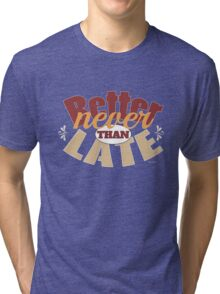Funny better never than late design Tri-blend T-Shirt