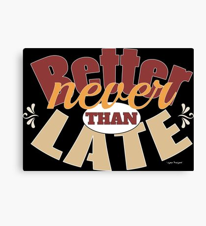 Funny better never than late design Canvas Print