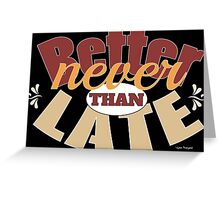 Funny better never than late design Greeting Card