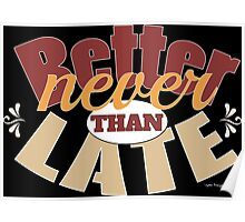 Funny better never than late design Poster