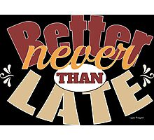 Funny better never than late design Photographic Print