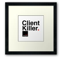 client killer Framed Print