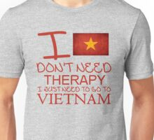 I Don't Need Therapy I Just Need To Go To Vietnam Unisex T-Shirt