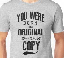 Don't Die A Copy Unisex T-Shirt
