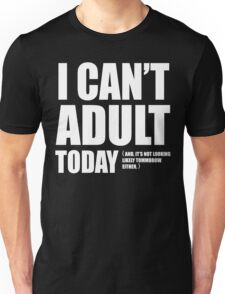 I Can't Adult Today. Unisex T-Shirt