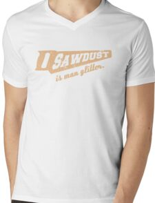 Sawdust is Man Glitter Woodworking humour Mens V-Neck T-Shirt