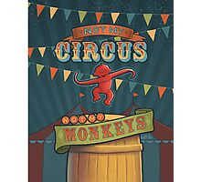 Not My Circus, Not My Monkeys Photographic Print