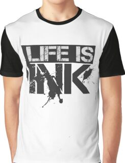 Life Is Ink Cool Fashion Badass Poetry Graphic T-Shirt