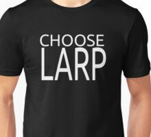 Choose Larp White Text Unisex T-Shirt