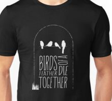Birds of a Feather Die Together Unisex T-Shirt