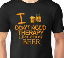 I Don't Need Therapy I Just Need My Beer Unisex T-Shirt