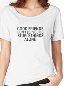 Friendship Funny Quote Cool Stupid Funny Women's Relaxed Fit T-Shirt