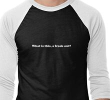 Willy Wonka - What is this, a freak out? - White Font Men's Baseball ¾ T-Shirt