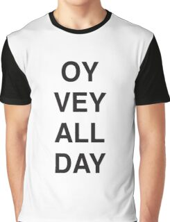 OY VEY ALL DAY  Graphic T-Shirt