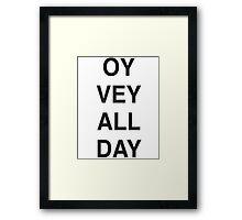 OY VEY ALL DAY  Framed Print