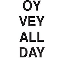 OY VEY ALL DAY  Photographic Print