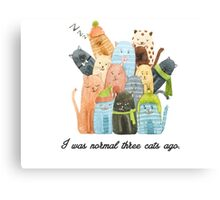 I was normal three cats ago Canvas Print
