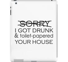 SORRY I TOILET-PAPERED YOUR HOUSE iPad Case/Skin
