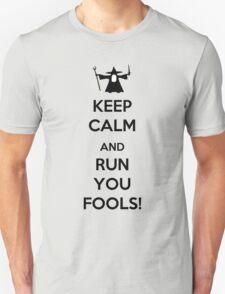 Keep Calm And Run You Fools! Unisex T-Shirt