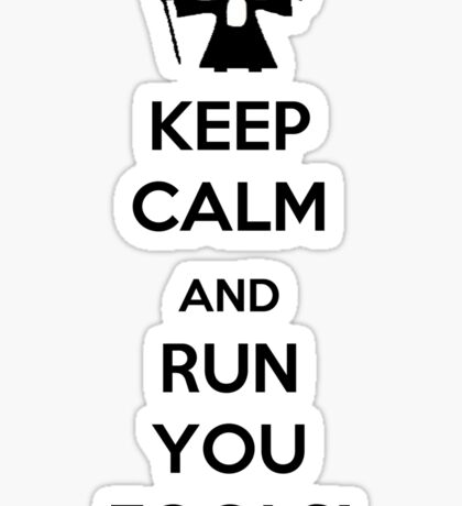 Keep Calm And Run You Fools! Sticker