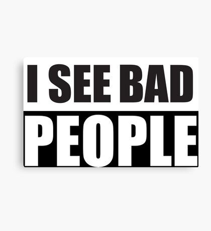 I See bad People Protest Design Canvas Print