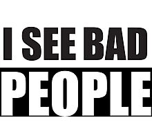I See bad People Protest Design Photographic Print