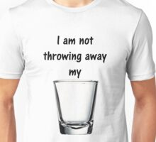 I Am Not Throwing Away My Shot(glass) Unisex T-Shirt