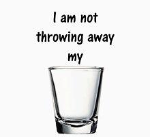I Am Not Throwing Away My Shot(glass) Unisex T-Shirt