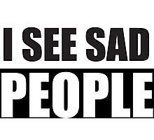 I see sad people parody design Photographic Print