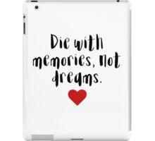 Die with memories, not dreams iPad Case/Skin
