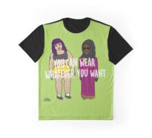 You Can Wear Whatever You Want Graphic T-Shirt
