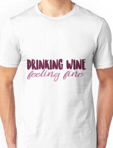 Drinking Wine, Feeling Fine Unisex T-Shirt
