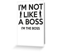 I'm Not Like A Boss. I'm The Boss. Greeting Card