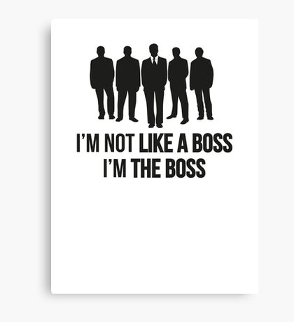 I'm Not Like A Boss. I'm The Boss. Canvas Print
