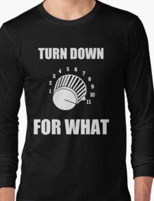 Turn Down 4 WHAT Long Sleeve T-Shirt