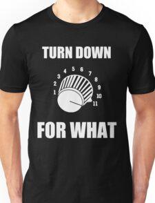 Turn Down 4 WHAT Unisex T-Shirt