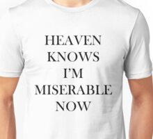 Heaven Knows I'm Miserable Now Unisex T-Shirt