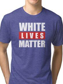 white lives matter Tri-blend T-Shirt