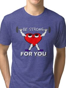 Be Strong For You Inspiring Motivational and Cute Heart Tri-blend T-Shirt