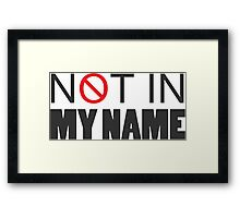 Not In My Name Political Protest Framed Print
