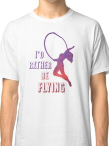 I'd Rather Be Flying, aerial dance design, sunset Classic T-Shirt