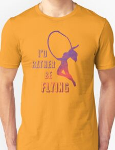 I'd Rather Be Flying, aerial dance design, sunset Unisex T-Shirt