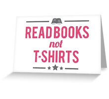 Read books not T-shirts Greeting Card