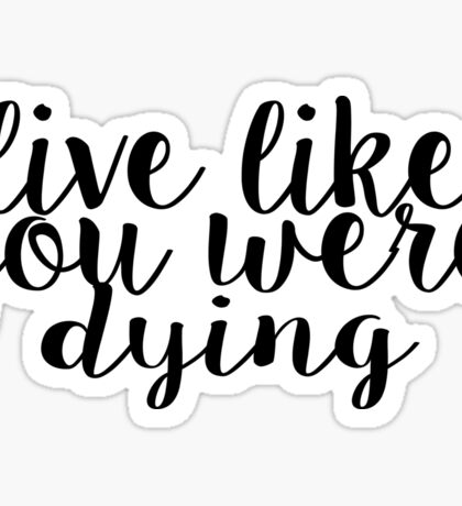 Live Like You Were Dying Sticker