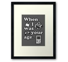When I Was Your Age... Framed Print